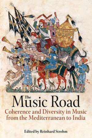 The Music Road: Coherence and Diversity in Music from the Mediterranean to India de Reinhard Strohm
