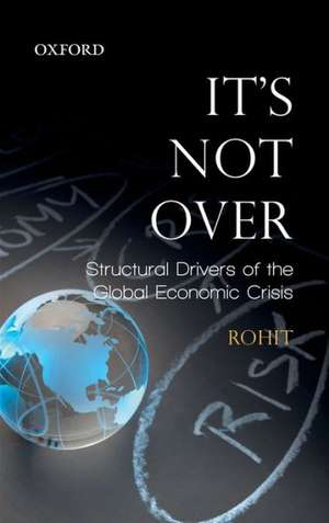 It's Not Over: Structural Drivers of the Global Economic Crisis de Rohit