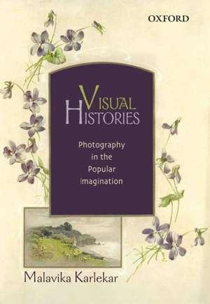 Visual Histories: Photography in the Popular Imagination de Malavika Karlekar
