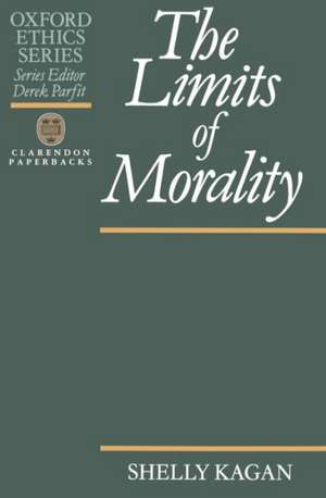 The Limits of Morality de Shelly Kagan
