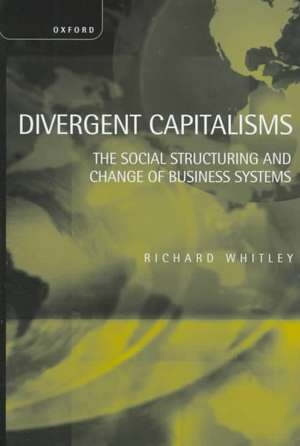 Divergent Capitalisms: The Social Structuring and Change of Business Systems de Richard Whitley