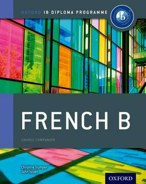 Oxford IB Diploma Programme: French B Course Companion de Christine Trumper