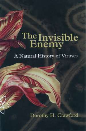 The Invisible Enemy: A Natural History of Viruses de Dorothy Crawford