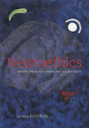 Neuroethics: Defining the issues in theory, practice, and policy de Judy Illes