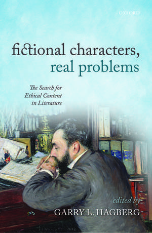 Fictional Characters, Real Problems: The Search for Ethical Content in Literature de Garry L. Hagberg