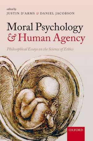Moral Psychology and Human Agency: Philosophical Essays on the Science of Ethics de Justin D'Arms