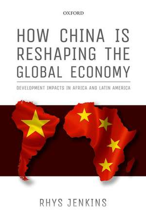 How China is Reshaping the Global Economy: Development Impacts in Africa and Latin America de Rhys Jenkins