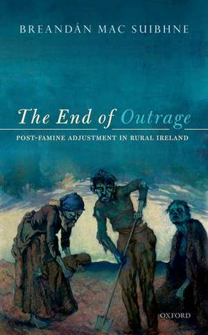 The End of Outrage: Post-Famine Adjustment in Rural Ireland de Breandán Mac Suibhne