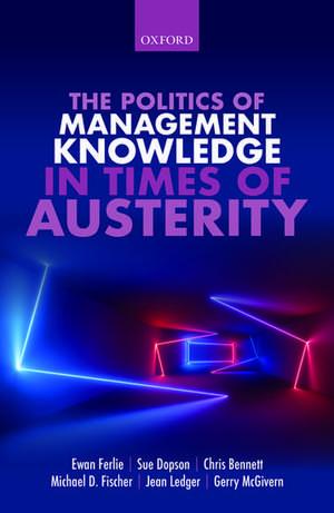 The Politics of Management Knowledge in Times of Austerity de Ewan Ferlie
