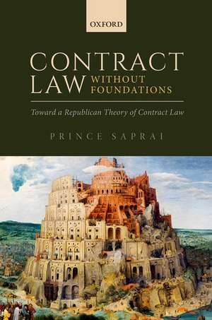 Contract Law Without Foundations: Toward a Republican Theory of Contract Law de Prince Saprai
