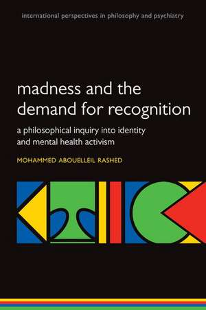 Madness and the demand for recognition: A philosophical inquiry into identity and mental health activism de Mohammed Abouelleil Rashed