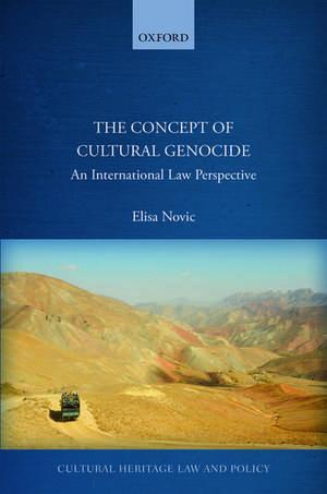 The Concept of Cultural Genocide: An International Law Perspective de Elisa Novic