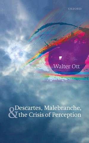 Descartes, Malebranche, and the Crisis of Perception