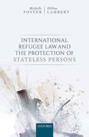 International Refugee Law and the Protection of Stateless Persons de Michelle Foster