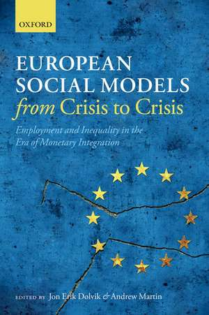 European Social Models From Crisis to Crisis:: Employment and Inequality in the Era of Monetary Integration de Jon Erik Dølvik