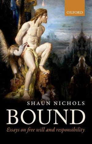 Bound: Essays on free will and responsibility de Shaun Nichols