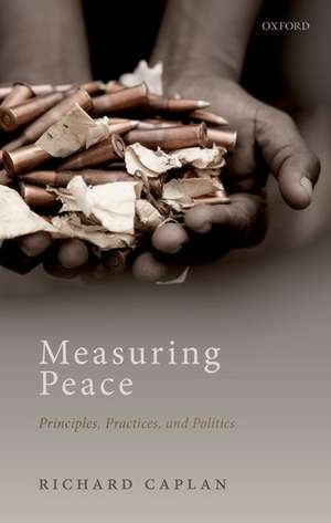 Measuring Peace: Principles, Practices, and Politics de Richard Caplan