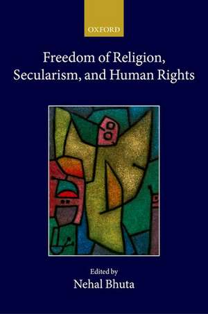 Freedom of Religion, Secularism, and Human Rights de Nehal Bhuta