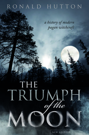The Triumph of the Moon: A History of Modern Pagan Witchcraft de Ronald Hutton