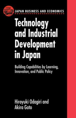Technology and Industrial Development in Japan: Building Capabilities by Learning, Innovation and Public Policy de Hiroyuki Odagiri