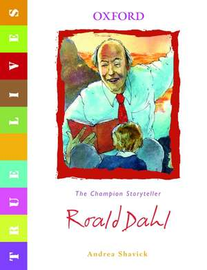 True Lives: Roald Dahl de Andrea Shavick