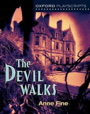Oxford Playscripts: The Devil Walks de Anne Fine