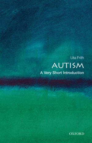 Autism: A Very Short Introduction de Uta Frith