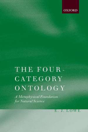The Four-Category Ontology: A Metaphysical Foundation for Natural Science de E. J. Lowe