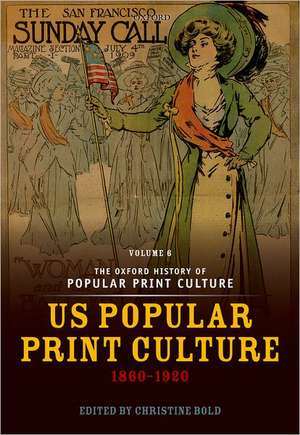 The Oxford History of Popular Print Culture: Volume Six: US Popular Print Culture 1860-1920 de Christine Bold