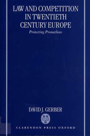 Law and Competition in Twentieth-Century Europe: Protecting Prometheus de David Gerber
