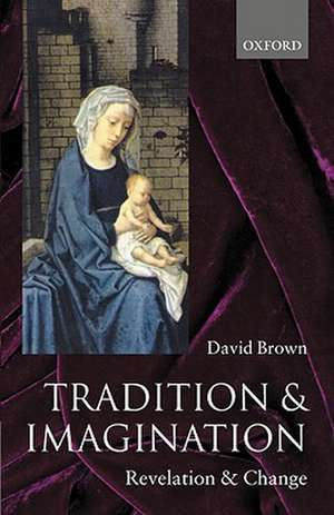 Tradition and Imagination: Revelation and Change de David Brown