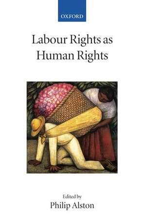 Labour Rights as Human Rights de Philip Alston