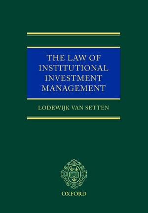 The Law of Institutional Investment Management de Lodewijk van Setten
