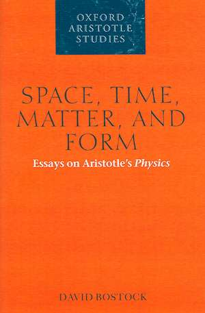 Space, Time, Matter, and Form: Essays on Aristotle's Physics de David Bostock