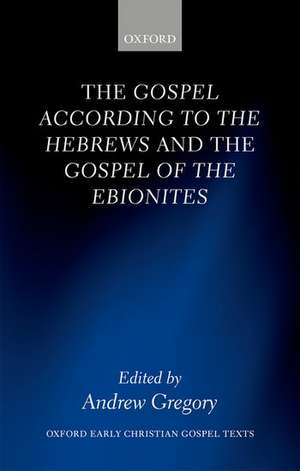The Gospel according to the Hebrews and the Gospel of the Ebionites