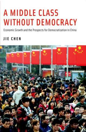 A Middle Class Without Democracy: Economic Growth and the Prospects for Democratization in China de Jie Chen