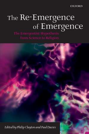 The Re-Emergence of Emergence: The Emergentist Hypothesis from Science to Religion de Philip Clayton