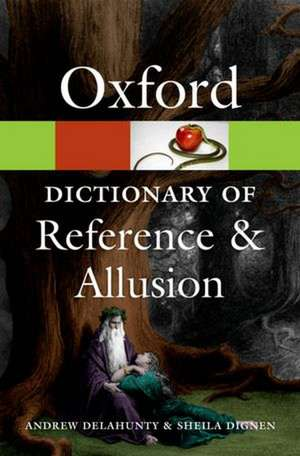 A Dictionary of Reference and Allusion:  Oxford Dictionary of Reference and Allusion de Andrew Delahunty