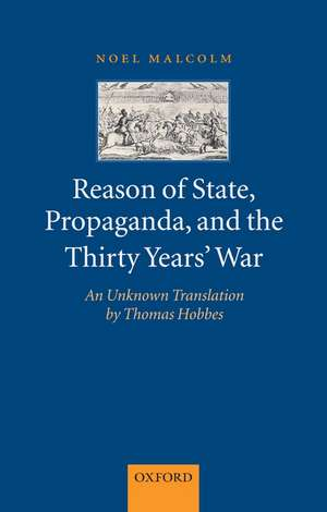 Reason of State, Propaganda, and the Thirty Years' War: An Unknown Translation by Thomas Hobbes de Noel Malcolm