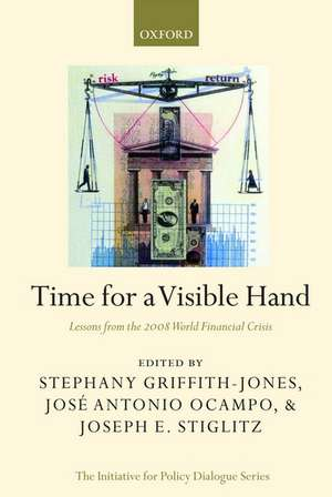 Time for a Visible Hand: Lessons from the 2008 World Financial Crisis de Stephany Griffith-Jones