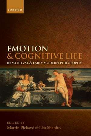 Emotion and Cognitive Life in Medieval and Early Modern Philosophy de Martin Pickavé