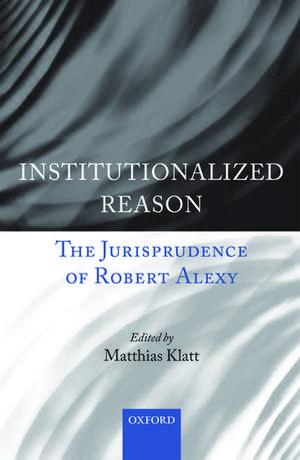 Institutionalized Reason: The Jurisprudence of Robert Alexy de Matthias Klatt