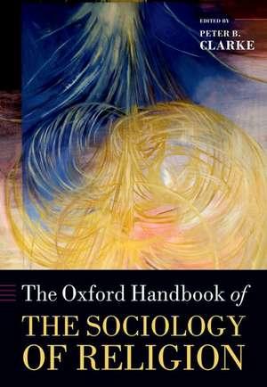 The Oxford Handbook of the Sociology of Religion de Peter Clarke