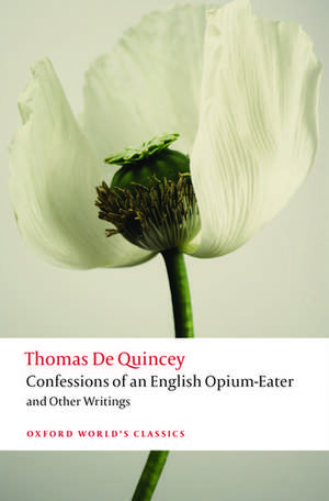 Confessions of an English Opium-Eater and Other Writings de Thomas De Quincey