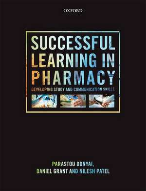 Successful Learning in Pharmacy: Developing study and communication skills de Parastou Donyai