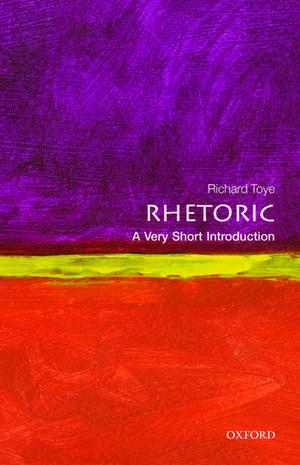 Rhetoric: A Very Short Introduction de Richard Toye
