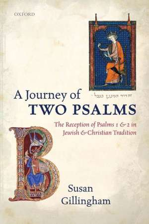 A Journey of Two Psalms: The Reception of Psalms 1 and 2 in Jewish and Christian Tradition de Susan Gillingham