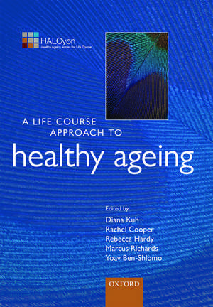 A Life Course Approach to Healthy Ageing de Diana Kuh