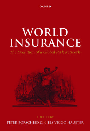 World Insurance: The Evolution of a Global Risk Network de Peter Borscheid