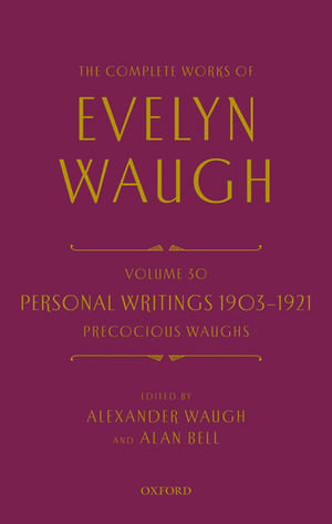 The Complete Works of Evelyn Waugh: Personal Writings 1903-1921: Precocious Waughs